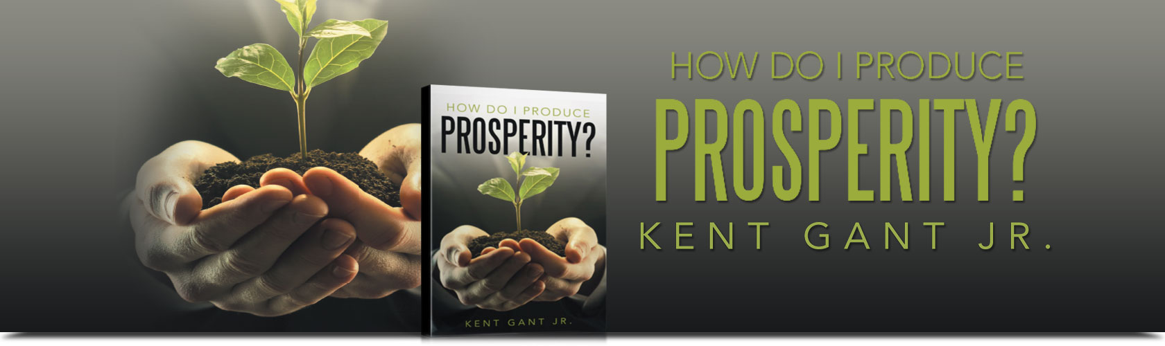 How Do I Produce Prosperity? By Kent Gant Jr
